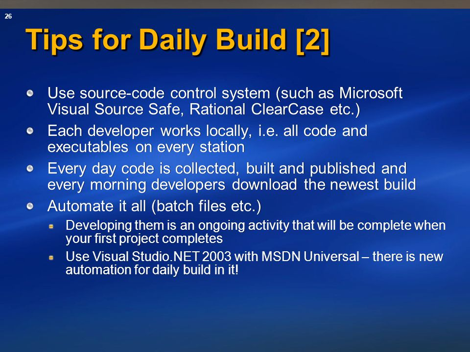 Tips for Daily Build [2] Use source-code control system (such as Microsoft Visual Source Safe, Rational ClearCase etc.)